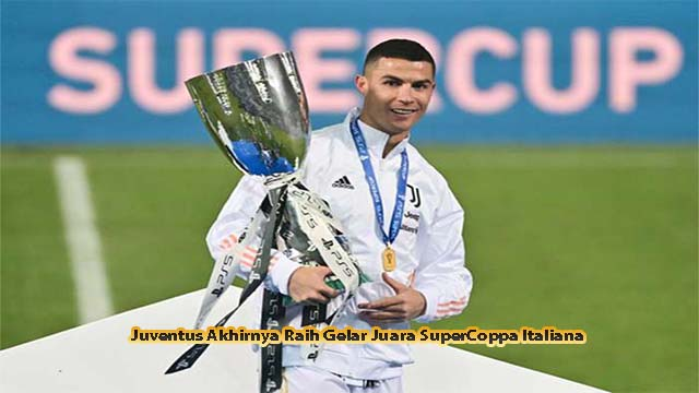 Juventus Akhirnya Raih Gelar Juara SuperCoppa Italiana