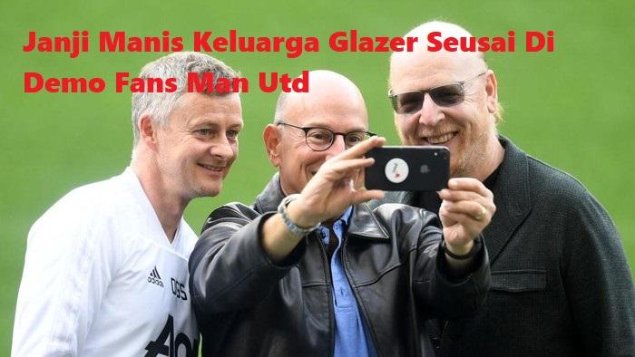 Janji Manis Keluarga Glazer Seusai Di Demo Fans Man Utd